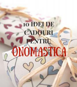 10 idei de cadouri pentru onomastica